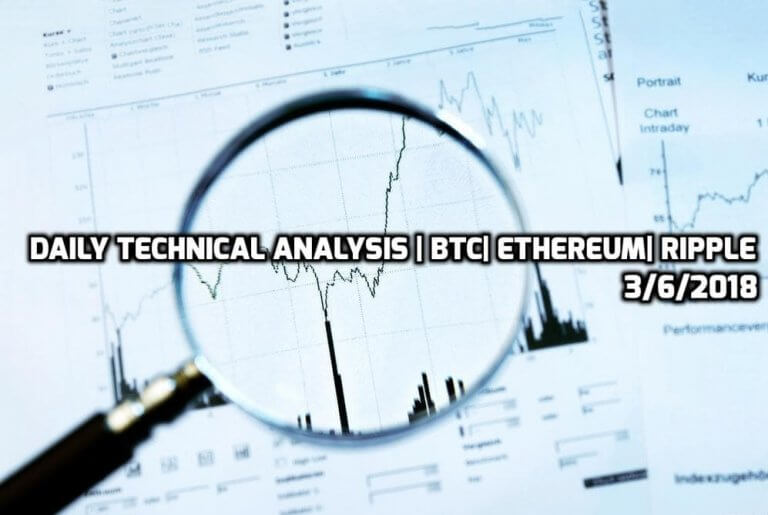 Daily Technical Analysis | BTC | Ethereum  | Ripple 3/6/2018